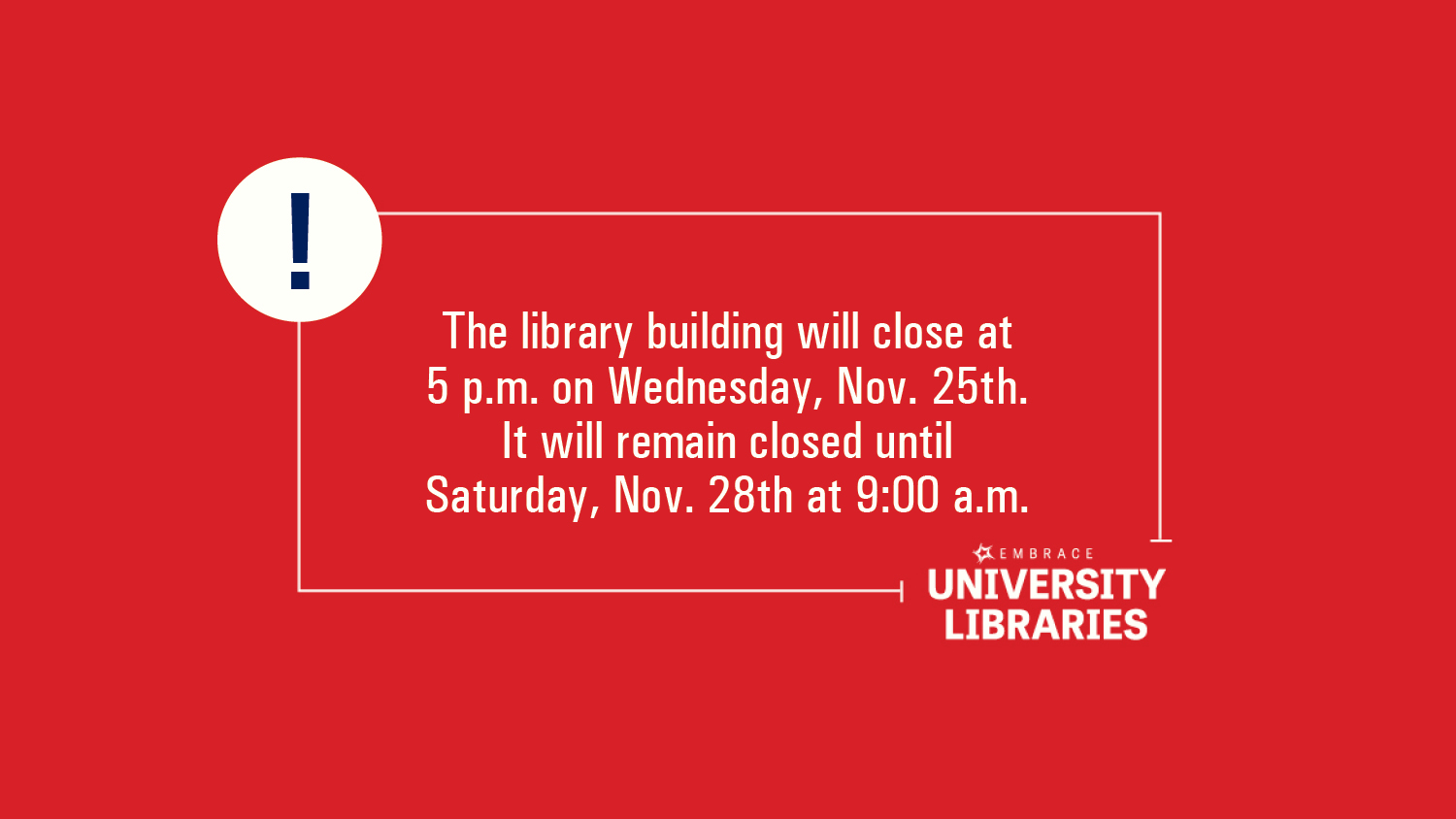 Show more about The library will close at 5 p.m. on Wednesday, Nov. 25th. It will remain closed until Saturday, Nov. 28th at 9:00 a.m.